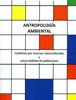 ANTROPOLOGIA AMBIENTAL CONFLICTOS POR RECURSOS NATURALES Y VULNERABILIDAD DE POBLACIONES