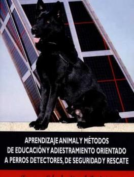 APRENDIZAJE ANIMAL Y METODOS DE EDUCACION Y ADIESTRAMIENTO ORIENTADO A PERROS DETECTORES DE SEGURIDAD Y RESCAT