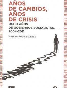 AÑOS DE CAMBIOS AÑOS DE CRISIS. OCHO AÑOS DE GOBIERNOS SOCIALISTAS 2004-2011