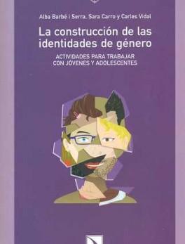 CONSTRUCCION DE LAS IDENTIDADES DE GENERO. ACTIVIDADES PARA TRABAJAR CON JOVENES Y ADOLESCENTES, LA
