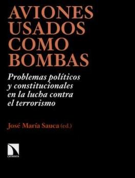 AVIONES USADOS COMO BOMBAS. PROBLEMAS POLITICOS Y CONSTITUCIONALES EN LA LUCHA CONTRA EL TERRORISMO