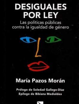 DESIGUALES POR LEY. LAS POLITICAS PUBLICAS CONTRA LA IGUALDAD DE GENERO