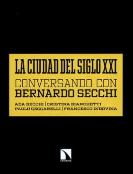 CIUDAD DEL SIGLO XXI. CONVERSANDO CON BERNARDO SECCHI, LA