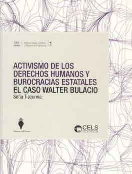 ACTIVISMO DE LOS DERECHOS HUMANOS Y BUROCRACIAS ESTATALES. EL CASO WALTER BULACIO
