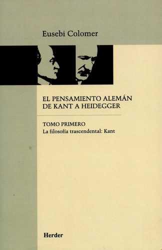 PENSAMIENTO ALEMAN (TOMO I) DE KANT A HEIDEGGER. LA FILOSOFIA TRASCENDENTAL, EL