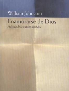 ENAMORARSE DE DIOS. PRACTICA DE LA ORACION CRISTIANA