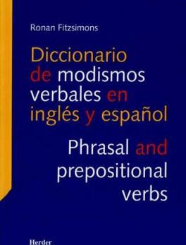 DICCIONARIO DE MODISMOS VERBALES EN INGLES Y ESPAÑOL. PHRASAL AND PREPOSITIONAL VERBS
