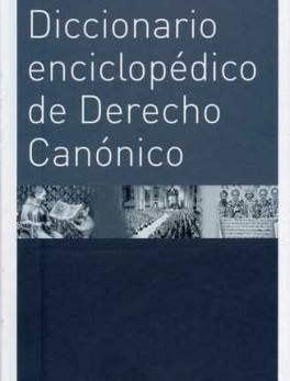 DICCIONARIO ENCICLOPEDICO DE DERECHO CANONICO
