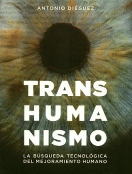TRANSHUMANISMO. LA BUSQUEDA TECNOLOGICA DEL MEJORAMIENTO HUMANO