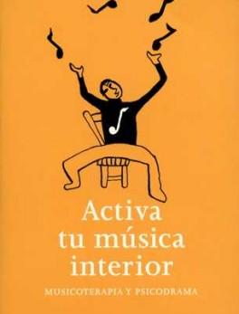 ACTIVA TU MUSICA INTERIOR. MUSICOTERAPIA Y PSICODRAMA
