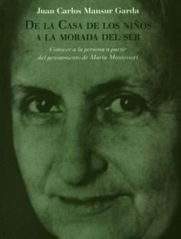 DE LA CASA DE LOS NIÑOS A LA MORADA DEL SER. MARIA MONTESSORI