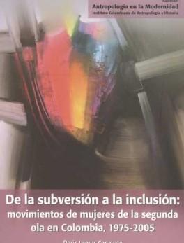 DE LA SUBVERSION A LA INCLUSION: MOVIMIENTOS DE MUJERES DE LA SEGUNDA OLA EN COLOMBIA, 1975-2005