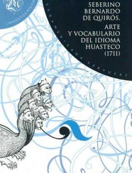 ARTE Y VOCABULARIO DEL IDIOMA HUASTECO 1711
