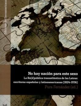 NO HAY NACION PARA ESTE SEXO LA REDPUBLICA TRANSATLANTICA DE LAS LETRAS ESCRITORAS ESPAÑOLAS Y LATINOAMERICANA