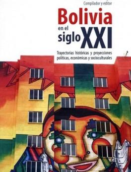 BOLIVIA EN EL SIGLO XXI. TRAYECTORIAS HISTORICAS Y PROYECCIONES POLITICAS, ECONOMICAS Y SOCIOCULTURALES
