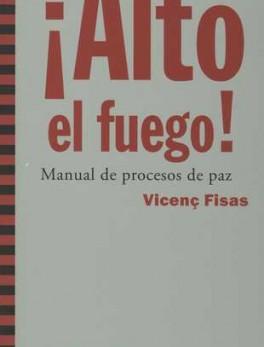 ALTO EL FUEGO. MANUAL DE PROCESOS DE PAZ