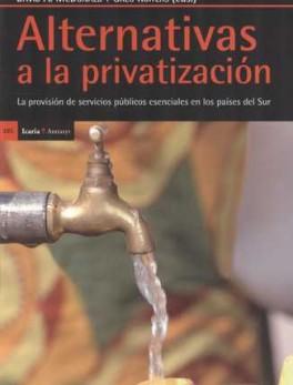 ALTERNATIVAS A LA PRIVATIZACION. LA PROVISION DE SERVICIOS PUBLICOS ESENCIALES EN LOS PAISES DEL SUR