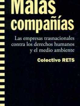 MALAS COMPAÑIAS LAS EMPRESAS TRANSNACIONALES CONTRA LOS DERECHOS HUMANOS Y EL MEDIO AMBIENTE