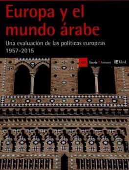 EUROPA Y EL MUNDO ARABE UNA EVOLUCION DE LAS POLITICAS EUROPEAS 1957-2015