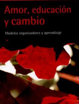 AMOR EDUCACION Y CAMBIO MODELOS ORGANIZADORES Y APRENDIZAJE
