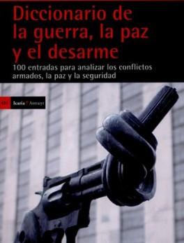 DICCIONARIO DE LA GUERRA LA PAZ Y EL DESARME 100 ENTRADAS PARA ANALIZAR LOS CONFLICTOS ARMADOS LA PAZ Y LA SEG