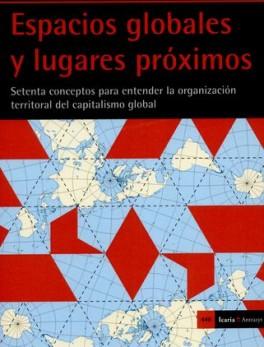 ESPACIOS GLOBALES Y LUGARES PROXIMOS SETENTA CONCEPTOS PARA ENTENDER LA ORGANIZACION TERRITORIAL DEL CAPITALIS