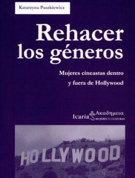 REHACER LOS GENEROS MUJERES CINEASTAS DENTRO Y FUERA DE HOLLYWOOD