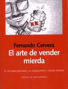 ARTE DE VENDER MIERDA. EL FECOMAGNETISMO LA HOMEOPATIA Y OTRAS ESTAFAS, EL