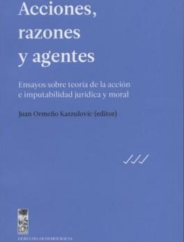 ACCIONES RAZONES Y AGENTES ENSAYOS SOBRE TEORIA DE LA ACCION E IMPUTABILIDAD JURIDICA Y MORAL