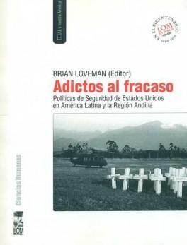 ADICTOS AL FRACASO. POLITICAS DE SEGURIDAD DE ESTADOS UNIDOS EN AMERICA LATINA Y LA REGION ANDINA
