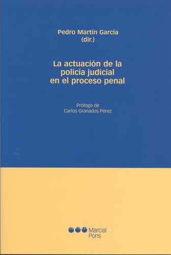 ACTUACION DE LA POLICIA JUDICIAL EN EL PROCESO PENAL, LA