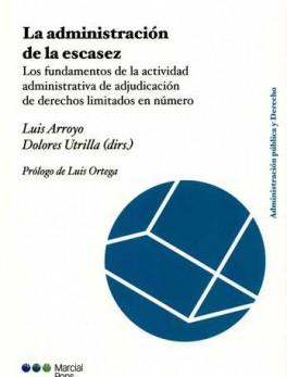 ADMINISTRACION DE LA ESCASEZ. LOS FUNDAMENTOS DE LA ACTIVIDAD ADMINISTRATIVA DE ADJUDICACION