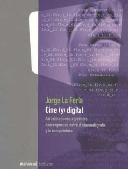 CINE (Y) DIGITAL. APROXIMACIONES A POSIBLES CONVERGENCIAS ENTRE EL CINEMATOGRAFO Y LA COMPUTADORA