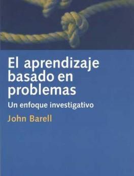 APRENDIZAJE BASADO EN PROBLEMAS (4ª REIMP-2007) UN ENFOQUE INVESTIGATIVO, EL