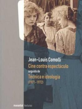 CINE CONTRA ESPECTACULO SEGUIDO DE TECNICA E IDEOLOGIA (1971-1972)