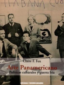 ARTE PANAMERICANO POLITICAS CULTURALES Y GUERRA FRIA