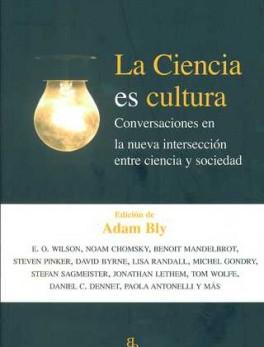 CIENCIA ES CULTURA. CONVERSACIONES EN LA NUEVA INTERSECCION ENTRE CIENCIA Y SOCIEDAD, LA
