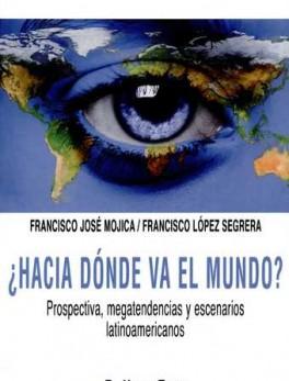 HACIA DONDE VA EL MUNDO PROSPECTIVA MEGATENDENCIAS Y ESCENARIOS LATINOAMERICANOS
