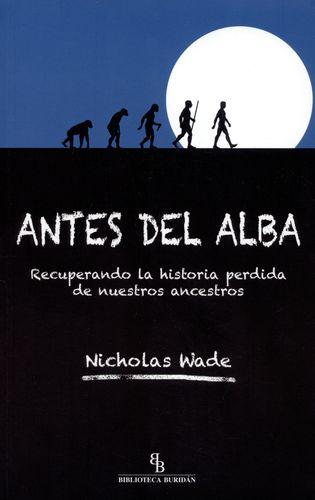 ANTES DEL ALBA RECUPERANDO LA HISTORIA PERDIDA DE NUESTROS ANCESTROS