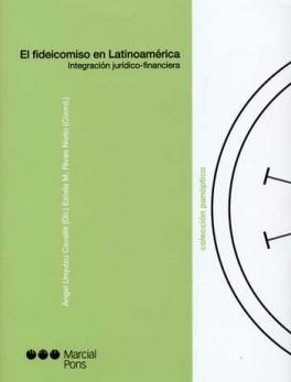 FIDEICOMISO EN LATINOAMERICA. INTEGRACION JURIDICA-FINANCIERA, EL