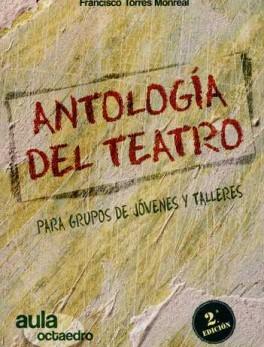 ANTOLOGIA DEL TEATRO (2ª ED) PARA GRUPOS DE JOVENES Y TALLERES