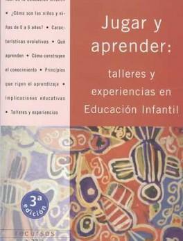 JUGAR Y APRENDER (3ª ED): TALLERES Y EXPERIENCIAS EN EDUCACION INFANTIL