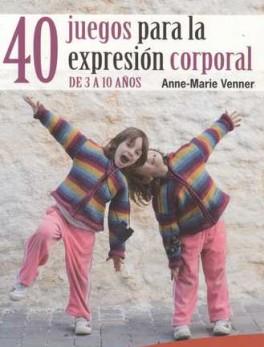 40 JUEGOS (ED. BOLSILLO) PARA LA EXPRESION CORPORAL DE 3 A 10 AÑOS