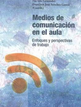 MEDIOS DE COMUNICACION EN EL AULA. ENFOQUES Y PERSPECTIVAS DE TRABAJO