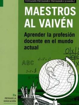 MAESTROS AL VAIVEN. APRENDER LA PROFESION DOCENTE EN EL MUNDO ACTUAL