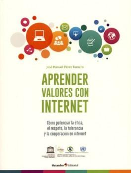 APRENDER VALORES CON INTERNET COMO POTENCIAR LA ETICA EL RESPETO LA TOLERANCIA Y LA COOPERACION EN INTERNET
