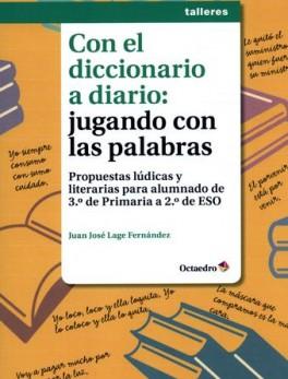 CON EL DICCIONARIO A DIARIO JUGANDO CON LAS PALABRAS PROPUESTAS LUDICAS Y LITERARIAS PARA ALUMNADO DE 3ERO DE