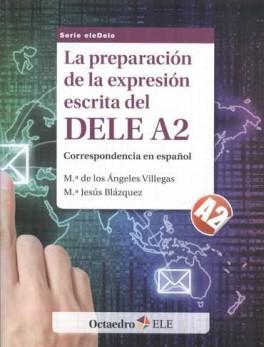 PREPARACION DE LA EXPRESION ESCRITA DEL DELE A2. CORRESPONDENCIA EN ESPAÑOL. NIVEL A2, LA