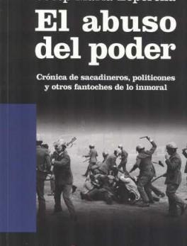 ABUSO DEL PODER CRONICA DE SACADINEROS POLITICONES Y OTROS FANTOCHES DE LO INMORAL, EL