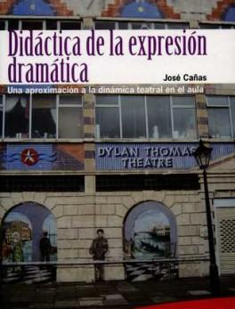 DIDACTICA DE LA EXPRESION DRAMATICA. UNA APROXIMACION A LA DINAMICA TEATRAL EN EL AULA